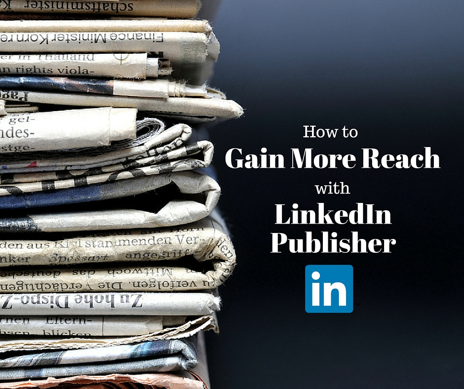 How to Gain more Reach with Linkedin Publisher